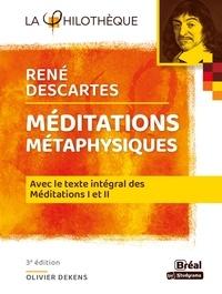 Olivier Dekens - Méditations métaphysiques, René Descartes - Avec le texte intégral des Méditations I et II.