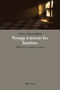 Olivier Delacuvellerie - Voyage à travers les fenêtres - Réflexions sur un symbole maçonnique.