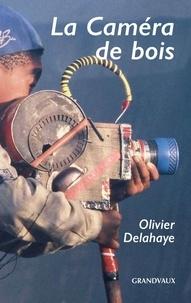 Olivier Delahaye - La caméra de bois.