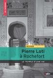 Olivier Delahaye - Pierre Loti à Rochefort - Le temple d'une vie.