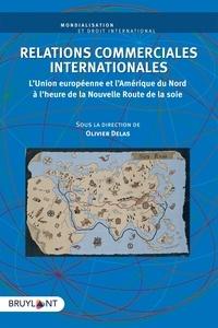 Olivier Delas - Relations commerciales internationales - L'Union européenne et l'Amérique du Nord à l'heure de la Nouvelle Route de la soie.