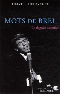 Olivier Delavault - Mots de Brel - Le dégoût essentiel.