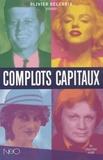 Olivier Delcroix et Pierre Bordage - Complots capitaux d'hier et d'aujourd'hui.