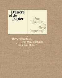 Olivier Deloignon et Jean-Marc Chatelain - D'encre et de papier - Une histoire du livre imprimé.
