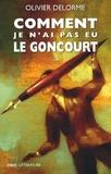 Olivier Delorme - Comment je n'ai pas eu le Goncourt.