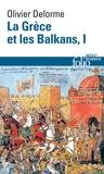 Olivier Delorme - La Grèce et les Balkans - Du Ve siècle à nos jours Tome 1.