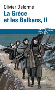Olivier Delorme - La Grèce et les Balkans - Du Ve siècle à nos jours Tome 2.