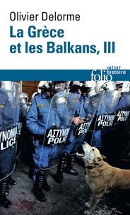 Olivier Delorme - La Grèce et les Balkans - Du Ve siècle à nos jours Tome 3.