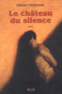 Olivier Delorme - Le château du silence.