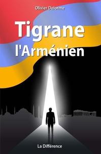 Olivier Delorme - Tigrane l'Arménien.