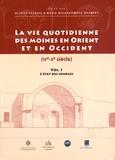 Olivier Delouis et Maria Mossakowska-Gaubert - La vie quotidienne des moines en Orient et en Occident (IVe-Xe siècle) - Volume 1, L'état des sources.