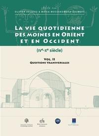Olivier Delouis et Maria Mossakowska-Gaubert - La vie quotidienne des moines en Orient et en Occident (IVe-Xe siècle) - Volume 2, Questions transversales.