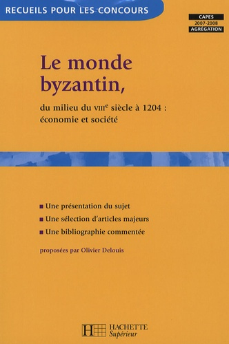 Olivier Delouis - Le monde byzantin, du milieu du VIIIe siècle à 1204 : économie et société.