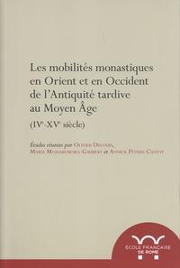 Olivier Delouis et Maria Mossakowska-Gaubert - Les mobilités monastiques en Orient et en Occident de l'Antiquité tardive au Moyen Age (IVe-XVe siècle).