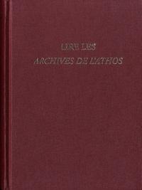 Olivier Delouis et Kostis Smyrlis - Lire les Archives de l'Athos - Actes du colloque réuni à Athènes du 18 au 20 novembre 2015 à l'occasion des 70 ans de la collection refondée par Paul Lemerle.