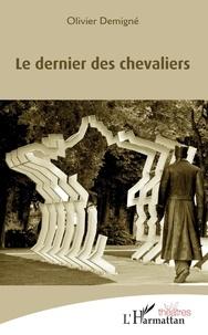 Olivier Demigné - Le dernier des chevaliers.