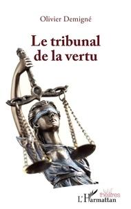 Olivier Demigné - Le tribunal de la vertu.