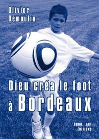 Goodtastepolice.fr Dieu créa le foot à Bordeaux Image