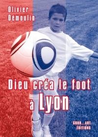 Rhonealpesinfo.fr Dieu créa le foot à Lyon Image