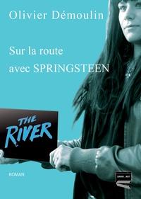 Olivier Démoulin - Sur la route avec Springsteen.