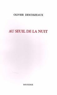 Olivier Deschizeaux - Au seuil de la nuit.