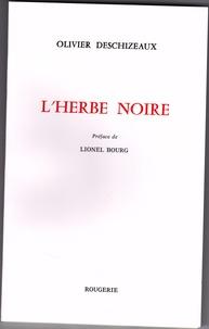 Olivier Deschizeaux - L'herbe noir.