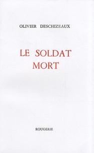 Olivier Deschizeaux - Le soldat mort.
