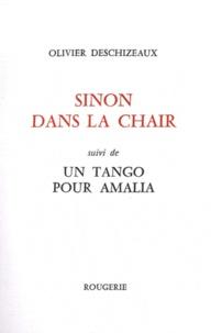 Olivier Deschizeaux - Sinon dans la chair - Suivi de Un tango pour Amalia.