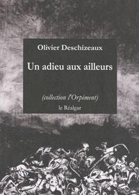 Olivier Deschizeaux - Un adieu aux ailleurs.