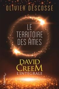 Olivier Descosse - David Creem L'intégrale : Le territoire des âmes.
