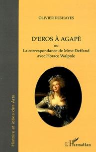 Olivier Deshayes - D'Eros à Agapè - La correspondance de Mme du Deffand avec Horace Walpole.