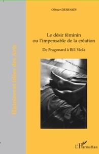 Olivier Deshayes - Le désir féminin ou l'impensable de la création - De Fragonard à Bill Viola.