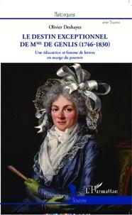 Olivier Deshayes - Le destin exceptionnel de Mme de Genlis (1746-1830) - Une éducatrice et femme de lettres en marge du pouvoir.