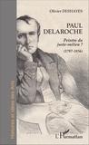 Olivier Deshayes - Paul Delaroche - Peintre du juste-milieu ? (1797-1856).