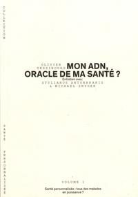 Olivier Dessibourg - Mon ADN, oracle de ma santé ? - Santé personnalisée : tous des malades en puissance ?.