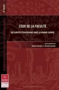 Olivier Devaux et Florent Garnier - Ceux de la faculté - Des juristes toulousains dans la Grande Guerre.