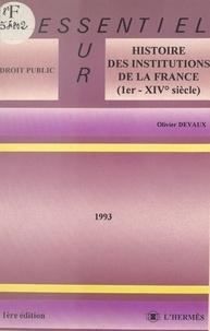 Olivier Devaux - Histoire des institutions de la France : Ier-XIVe siècle - 1993.