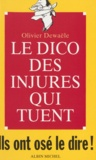 Olivier Dewaele - Le dico des injures qui tuent - Ils ont osé le dire !.