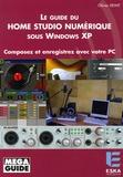 Olivier Dewit - Le Guide du Home Studio numérique sous Windows XP - Composez et enregistrez avec votre PC.