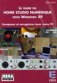 Le Guide du Home Studio numérique sous Windows XP- Composez et enregistrez avec votre PC - Olivier Dewit |
