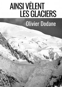Olivier Dodane - Ainsi vêlent les glaciers.