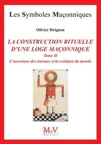 Louverture des travaux et la création du monde - Tome 2, La construction rituelle dune Loge maçonnique.pdf