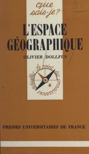 Olivier Dollfus et Paul Angoulvent - L'espace géographique.
