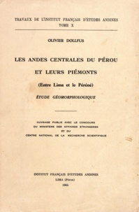 Olivier Dollfus - Les Andes centrales du Pérou et leurs piémonts (entre Lima et le Péréné) - Étude géomorphologique.