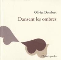 Olivier Dombret - Dansent les ombres.