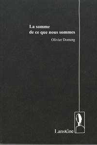 Olivier Domerg - La somme de ce que nous sommes.