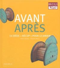 """Olivier Doriath et Christian Maury - Avant Après - 14 idées """"récup'"""" pour le jardin."""
