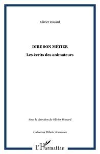 Olivier Douard - Dire son métier. Les écrits des animateurs.