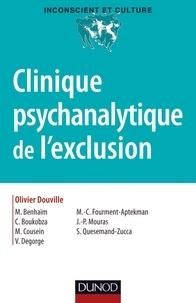 Olivier Douville et Michèle Benhaïm - Clinique psychanalytique de l'exclusion.
