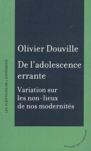 Olivier Douville - De l'adolescence errante - Variation sur les non-lieux de nos modernités.